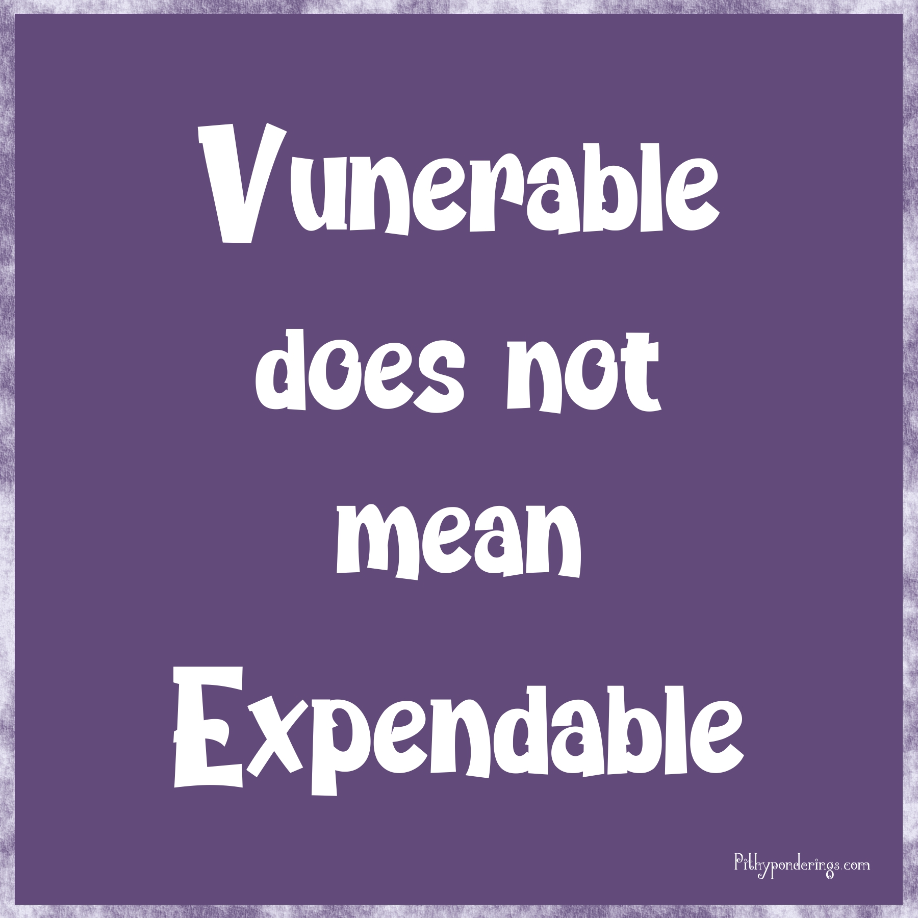 Vunerable not Expendable